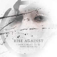 Rise Against – I Don't Want to Be Here Anymore (Single) (2014)